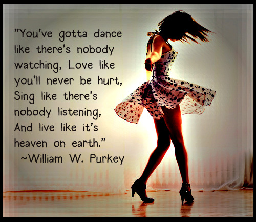 You've gotta dance like there's nobody watching...
